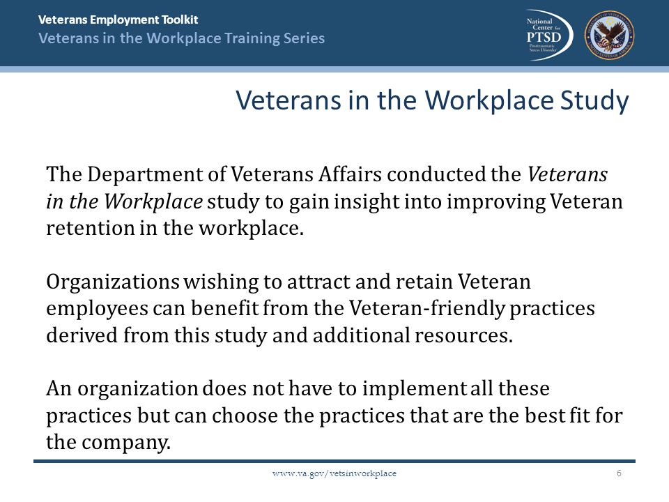 Veterans Employment Toolkit Veterans in the Workplace Training Series www.va.gov/vetsinworkplace The Department of Veterans Affairs conducted the Vete