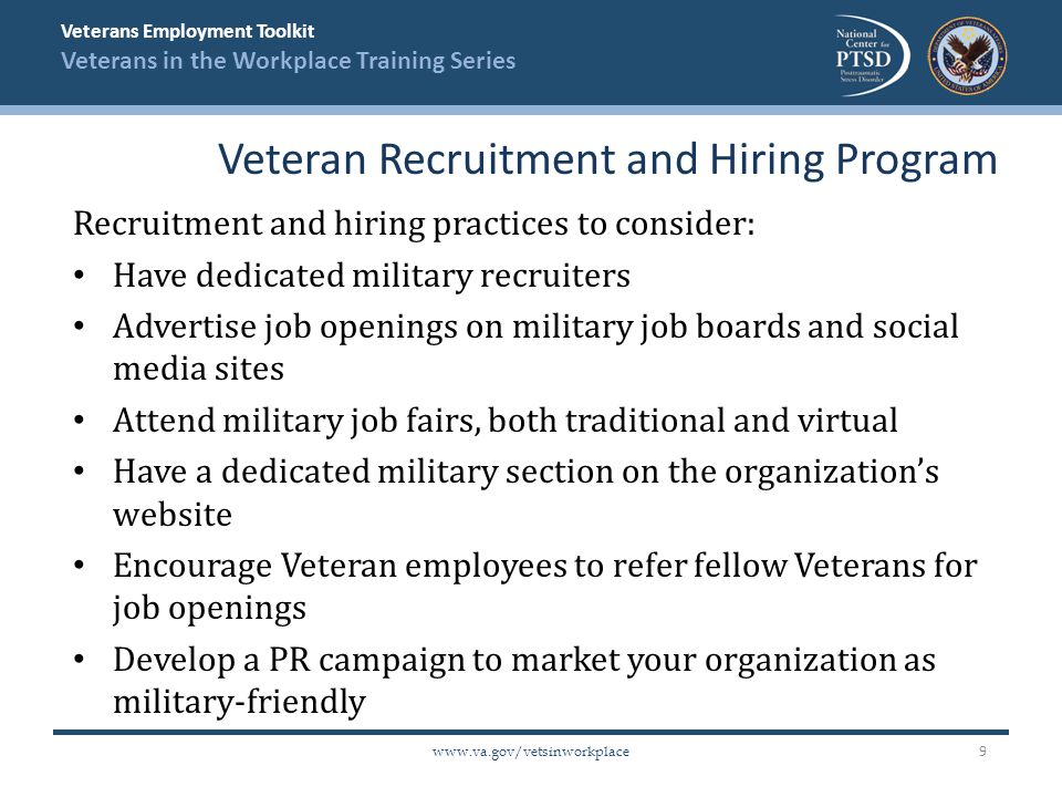 Veterans Employment Toolkit Veterans in the Workplace Training Series www.va.gov/vetsinworkplace Recruitment and hiring practices to consider: Have de