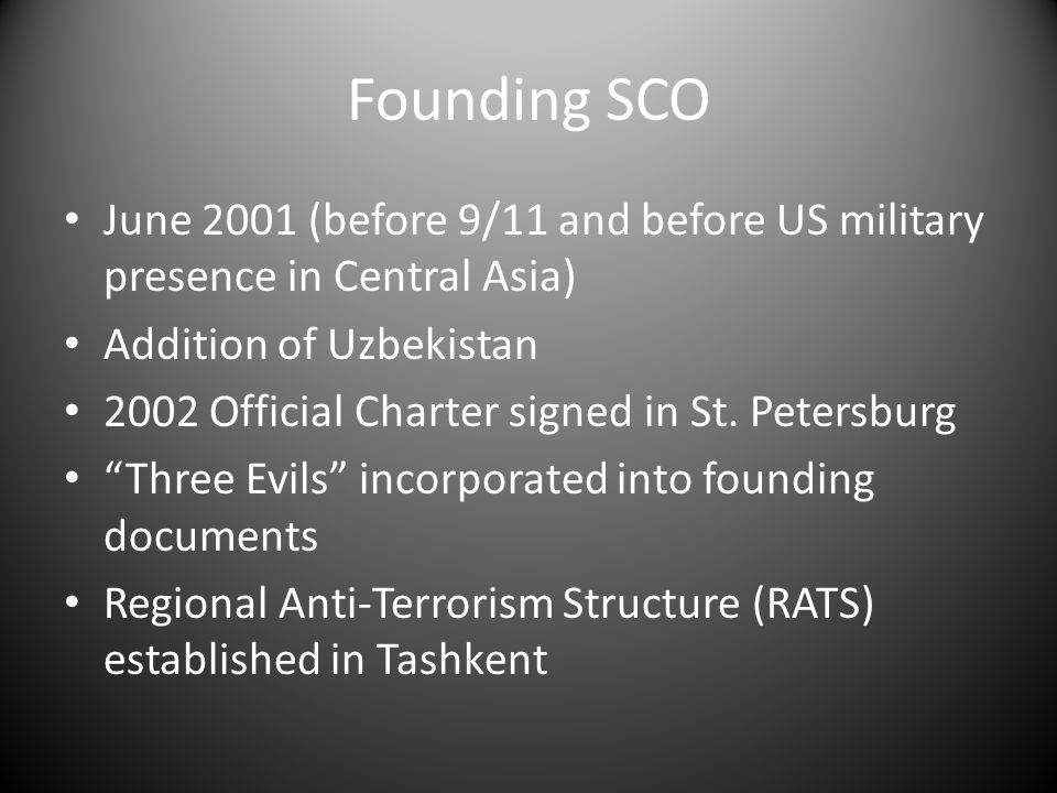 Founding SCO June 2001 (before 9/11 and before US military presence in Central Asia) Addition of Uzbekistan 2002 Official Charter signed in St.