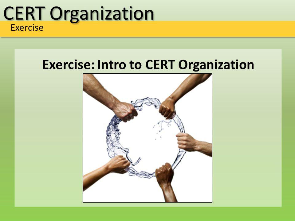 CERT Organization Exercise Exercise: Intro to CERT Organization
