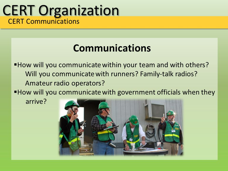 CERT Organization CERT Communications Communications  How will you communicate within your team and with others? Will you communicate with runners? F