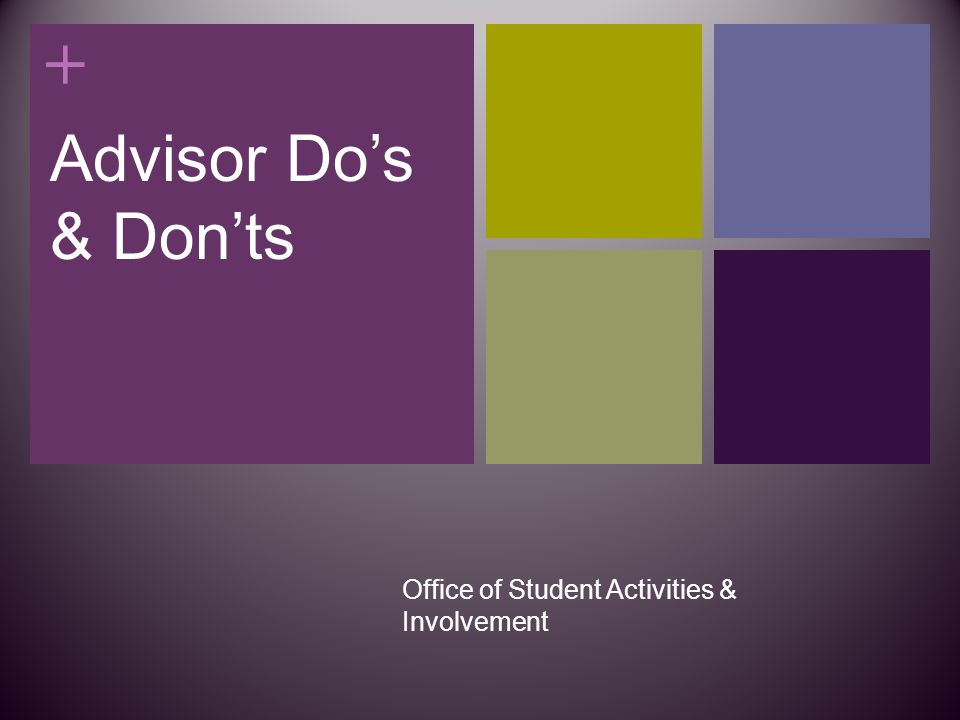+ Advisor Do's & Don'ts Office of Student Activities & Involvement