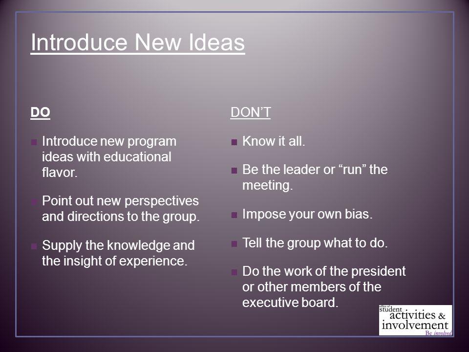 Introduce New Ideas DO Introduce new program ideas with educational flavor.