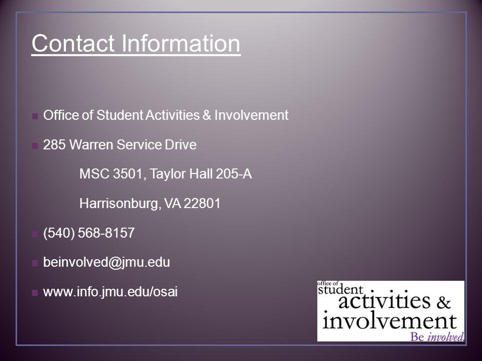 Contact Information Office of Student Activities & Involvement 285 Warren Service Drive MSC 3501, Taylor Hall 205-A Harrisonburg, VA 22801 (540) 568-8157 beinvolved@jmu.edu www.info.jmu.edu/osai