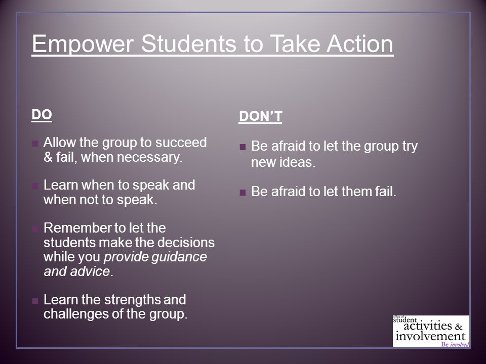 Empower Students to Take Action DO Allow the group to succeed & fail, when necessary.