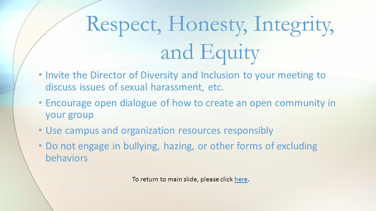 Respect, Honesty, Integrity, and Equity Invite the Director of Diversity and Inclusion to your meeting to discuss issues of sexual harassment, etc.