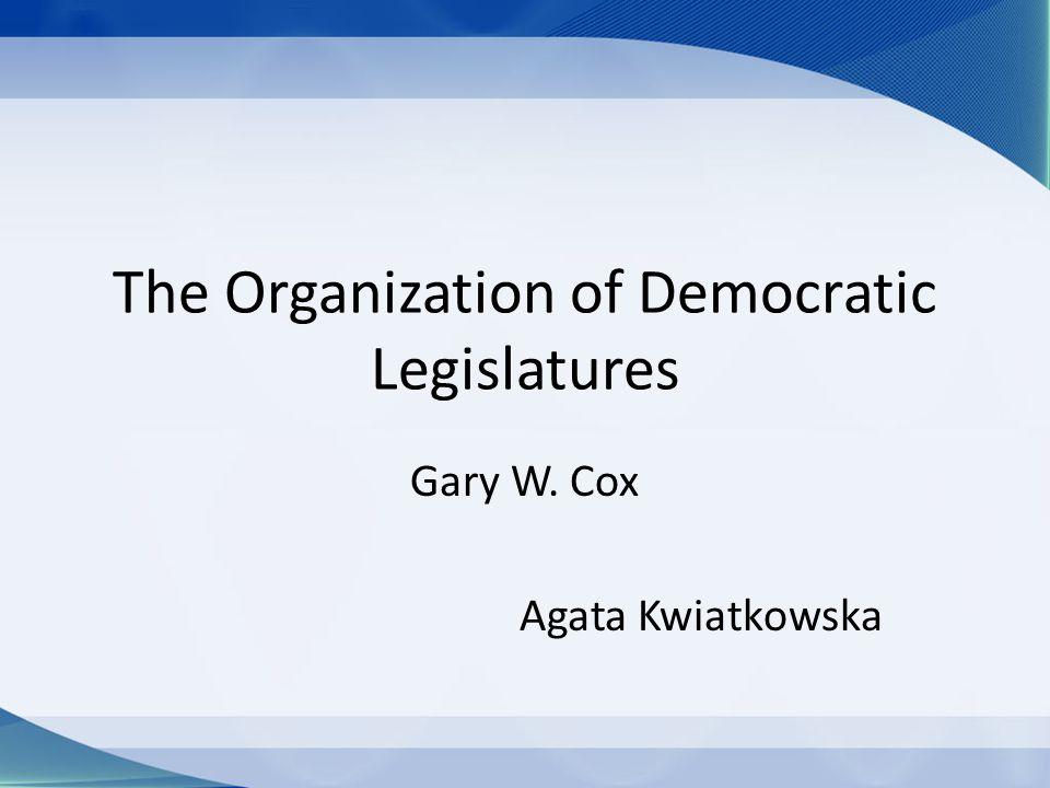 The Organization of Democratic Legislatures Gary W. Cox Agata Kwiatkowska