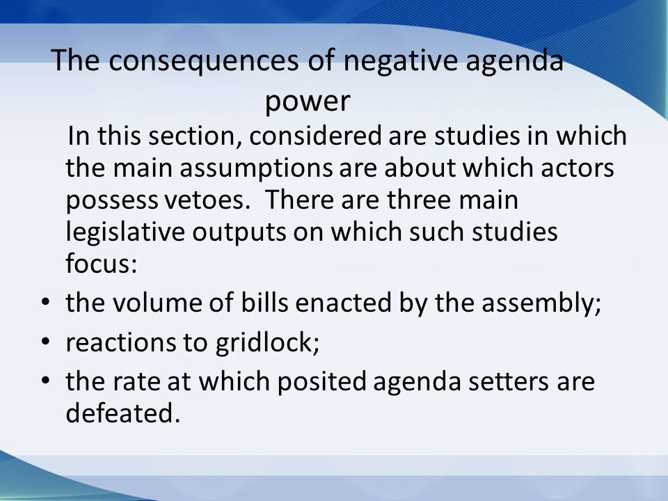 The consequences of negative agenda power In this section, considered are studies in which the main assumptions are about which actors possess vetoes.