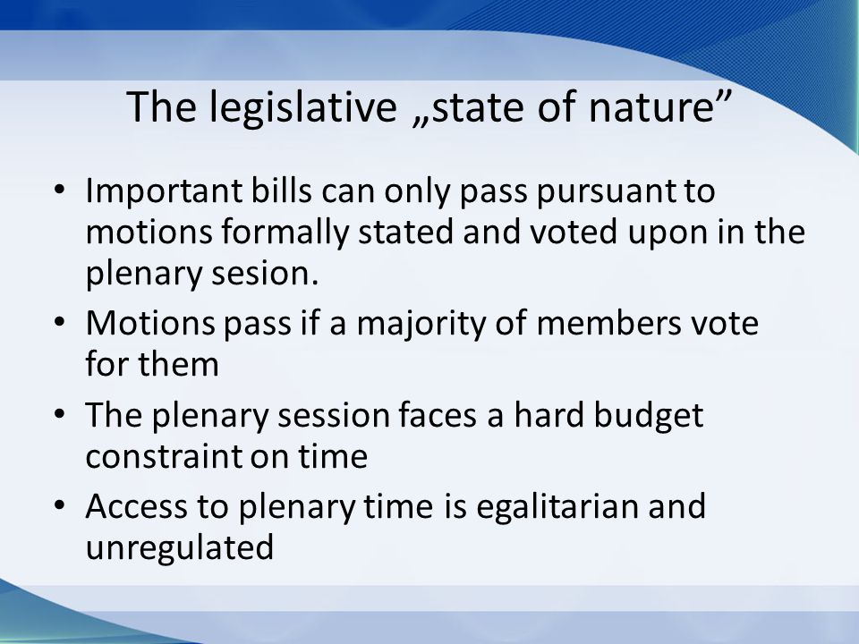 "The legislative ""state of nature Important bills can only pass pursuant to motions formally stated and voted upon in the plenary sesion."