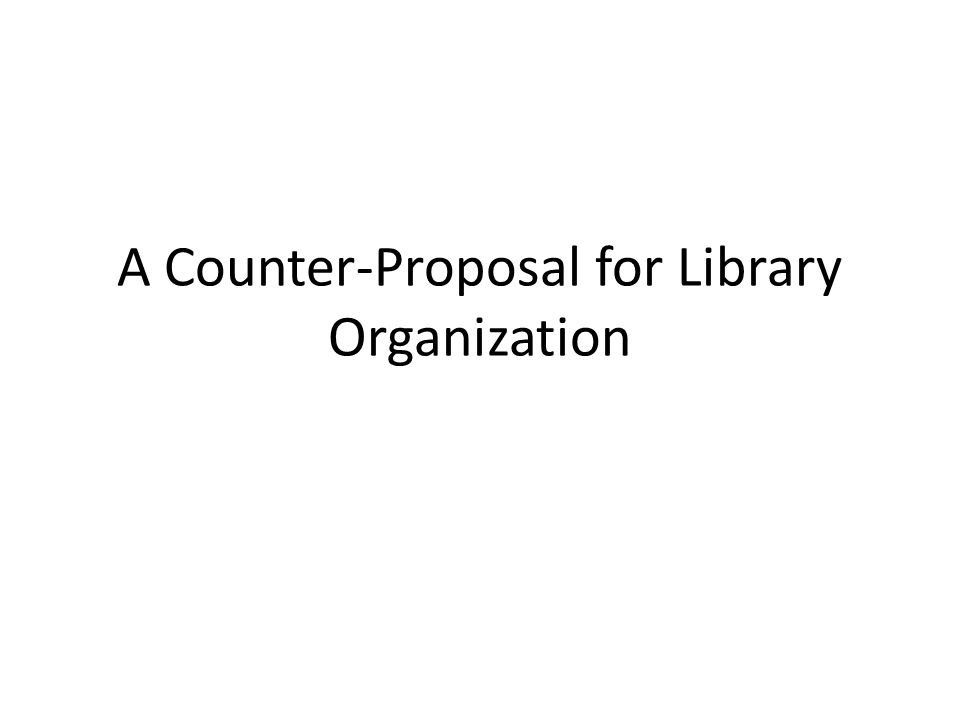 Approach The intent of this proposal was to explore whether an arbitrary-but-intuitive approach to library organization is possible The audience for this work is the set of content creators who will be re-using objects from the library to compose views