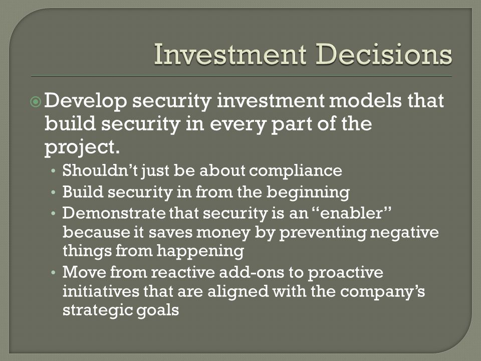  Develop security investment models that build security in every part of the project.