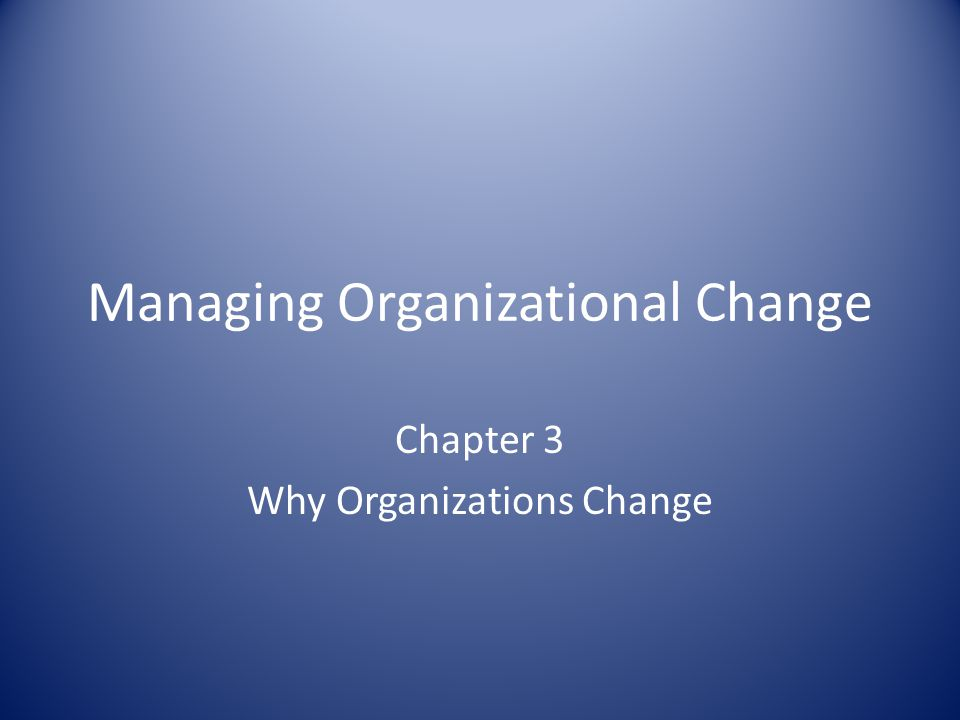 Why Organizations May Not Change in the Face of External Environmental Pressures 1.Organizational Learning vs.