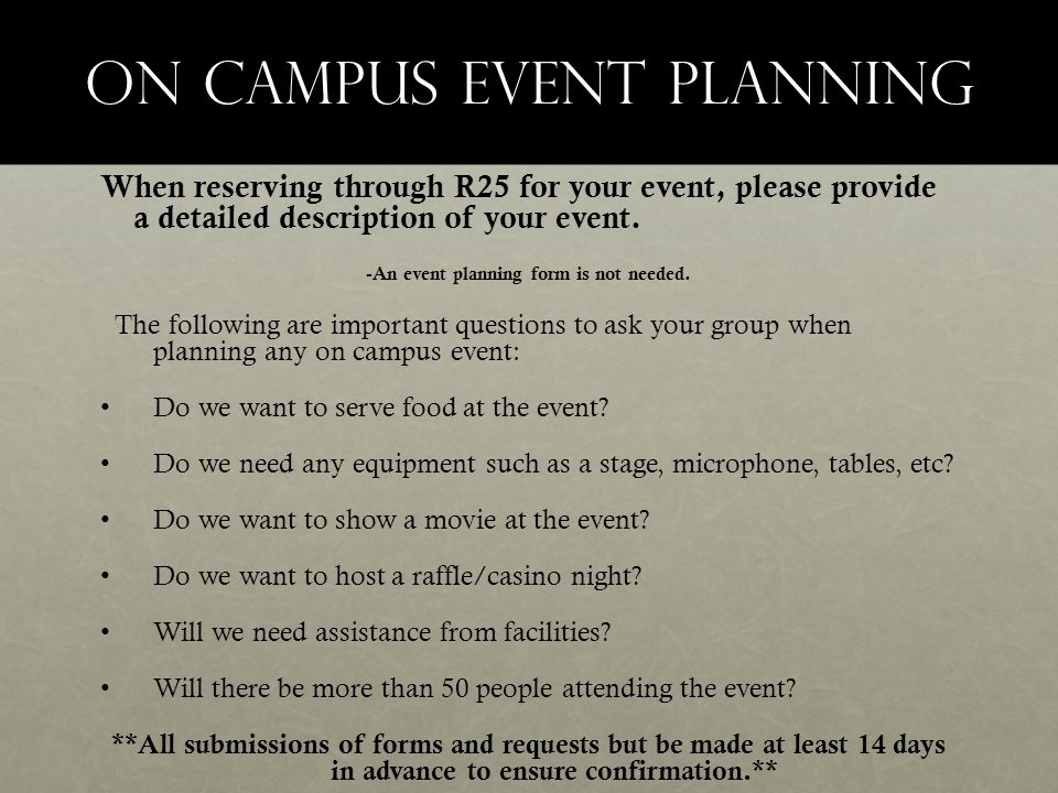 On Campus event planning When reserving through R25 for your event, please provide a detailed description of your event.