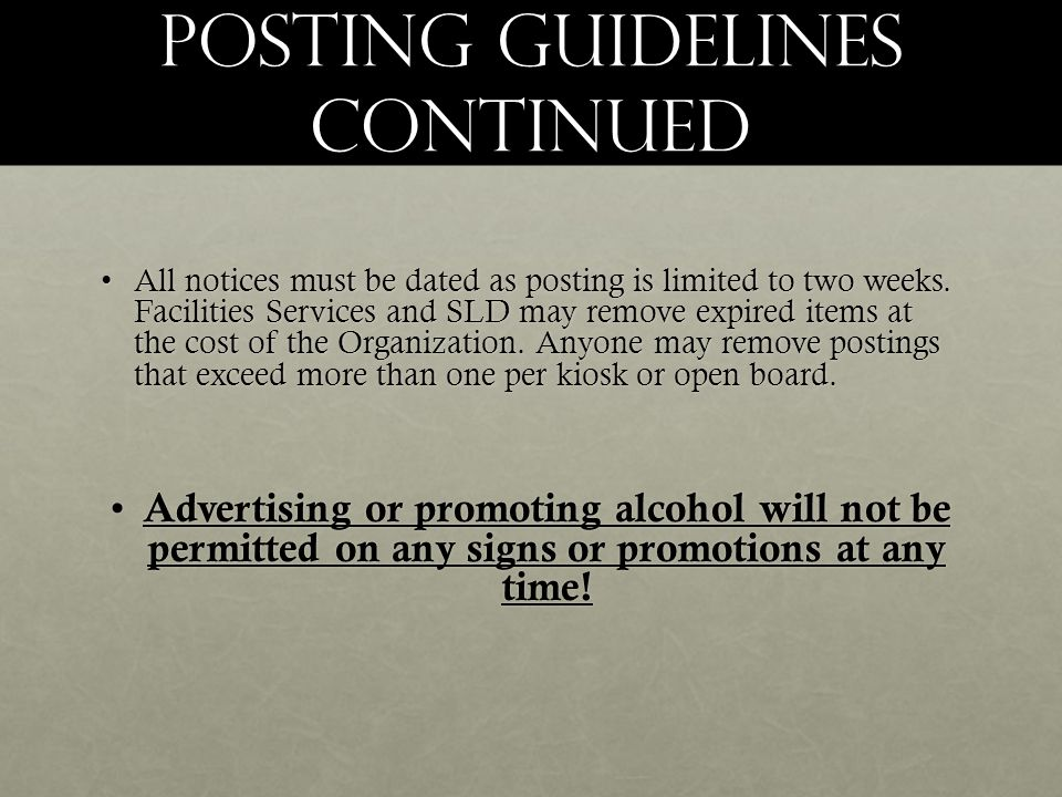 Posting Guidelines Continued All notices must be dated as posting is limited to two weeks.