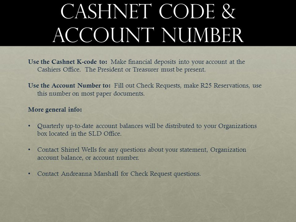 Cashnet code & Account number Use the Cashnet K-code to: Make financial deposits into your account at the Cashiers Office.