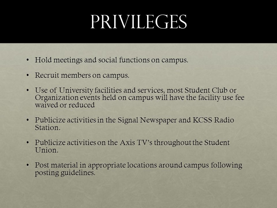 Privileges Hold meetings and social functions on campus.Hold meetings and social functions on campus.
