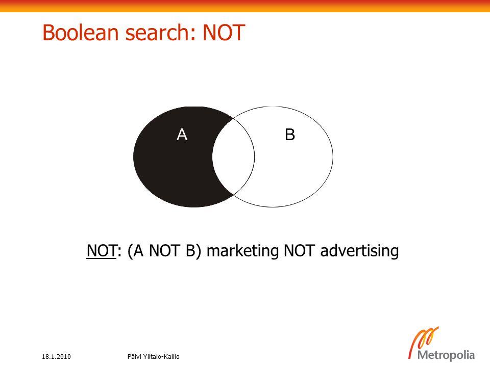 18.1.2010Päivi Ylitalo-Kallio NOT: (A NOT B) marketing NOT advertising Boolean search: NOT AB