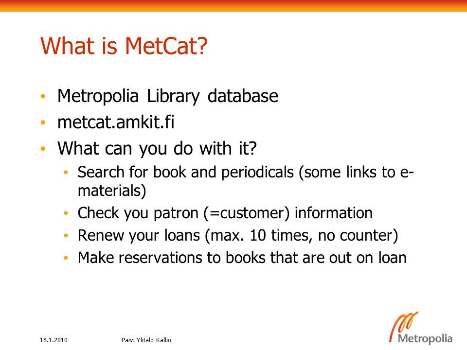 18.1.2010Päivi Ylitalo-Kallio Where can I find e-material Nelli portal http://www.nelliportaali.fihttp://www.nelliportaali.fi List of databases: Databases A – Z Electronic articles and books Reference databases Remote access from home Electronic theses Theseus https://publications.theseus.fi/https://publications.theseus.fi/ Doria http://oa.doria.fihttp://oa.doria.fi