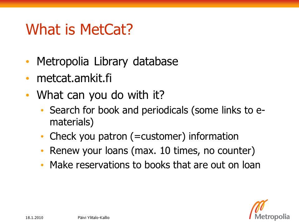 18.1.2010Päivi Ylitalo-Kallio What is MetCat.