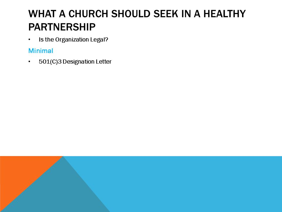 WHAT A CHURCH SHOULD SEEK IN A HEALTHY PARTNERSHIP Is the Organization Legal.