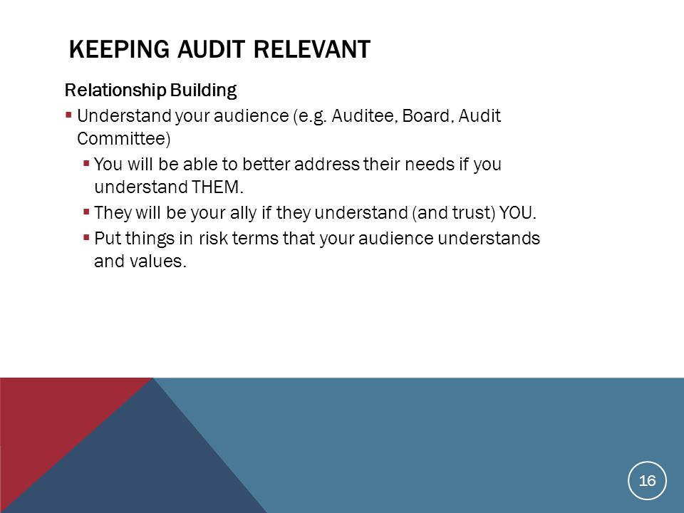 KEEPING AUDIT RELEVANT Relationship Building  Understand your audience (e.g.