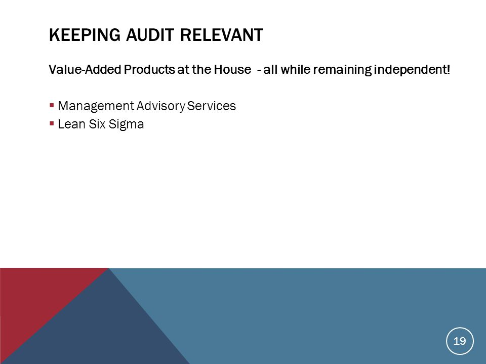 KEEPING AUDIT RELEVANT Value-Added Products at the House - all while remaining independent.