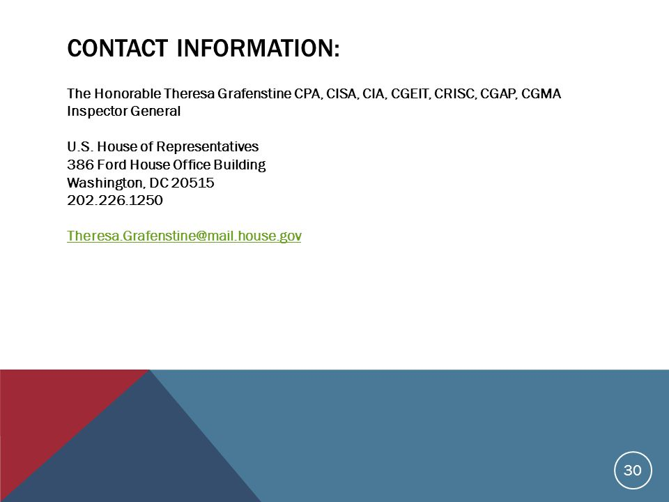 CONTACT INFORMATION: The Honorable Theresa Grafenstine CPA, CISA, CIA, CGEIT, CRISC, CGAP, CGMA Inspector General U.S.