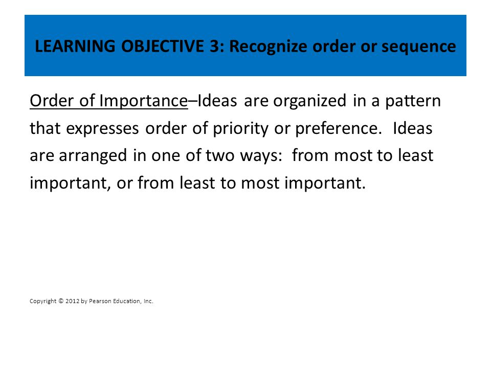 LEARNING OBJECTIVE 3: Recognize order or sequence Order of Importance–Ideas are organized in a pattern that expresses order of priority or preference.