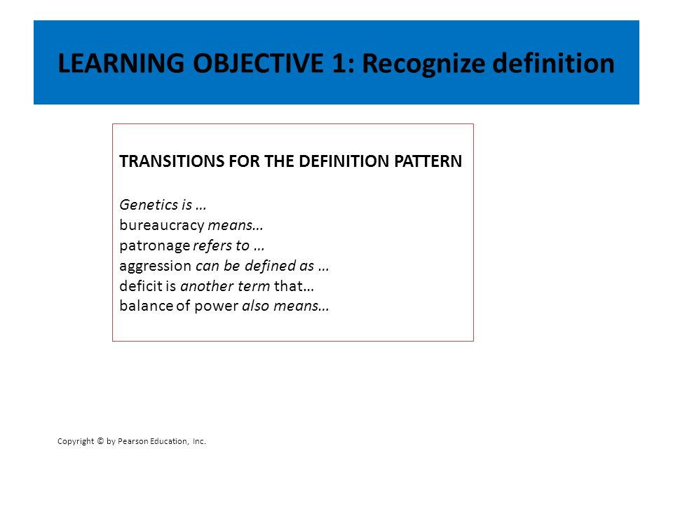 LEARNING OBJECTIVE 1: Recognize definition TRANSITIONS FOR THE DEFINITION PATTERN Genetics is … bureaucracy means… patronage refers to … aggression ca