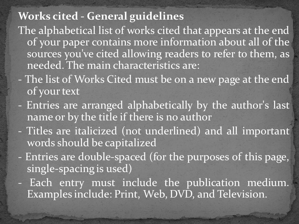 Works cited - General guidelines The alphabetical list of works cited that appears at the end of your paper contains more information about all of the sources you ve cited allowing readers to refer to them, as needed.