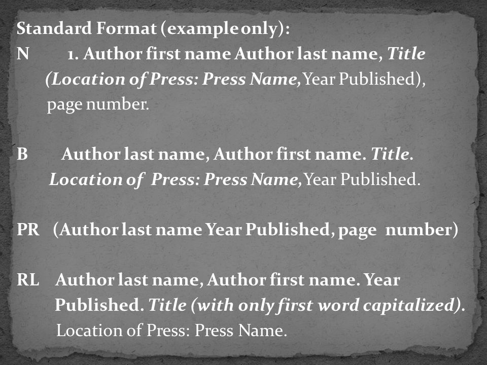Standard Format (example only): N 1. Author first name Author last name, Title (Location of Press: Press Name,Year Published), page number. B Author l