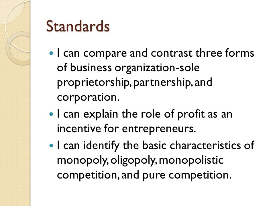 Standards I can compare and contrast three forms of business organization-sole proprietorship, partnership, and corporation.