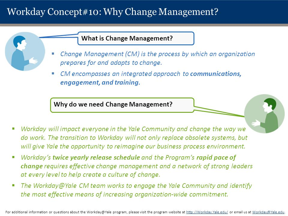 Workday Concept#10: Why Change Management?  Change Management (CM) is the process by which an organization prepares for and adapts to change.  CM en