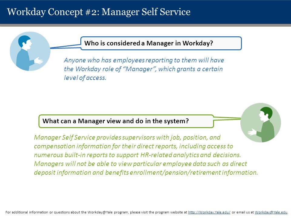 "Workday Concept #2: Manager Self Service Anyone who has employees reporting to them will have the Workday role of ""Manager"", which grants a certain le"
