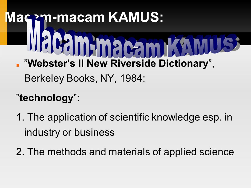 Macam-macam KAMUS: Webster s II New Riverside Dictionary , Berkeley Books, NY, 1984: technology : 1.