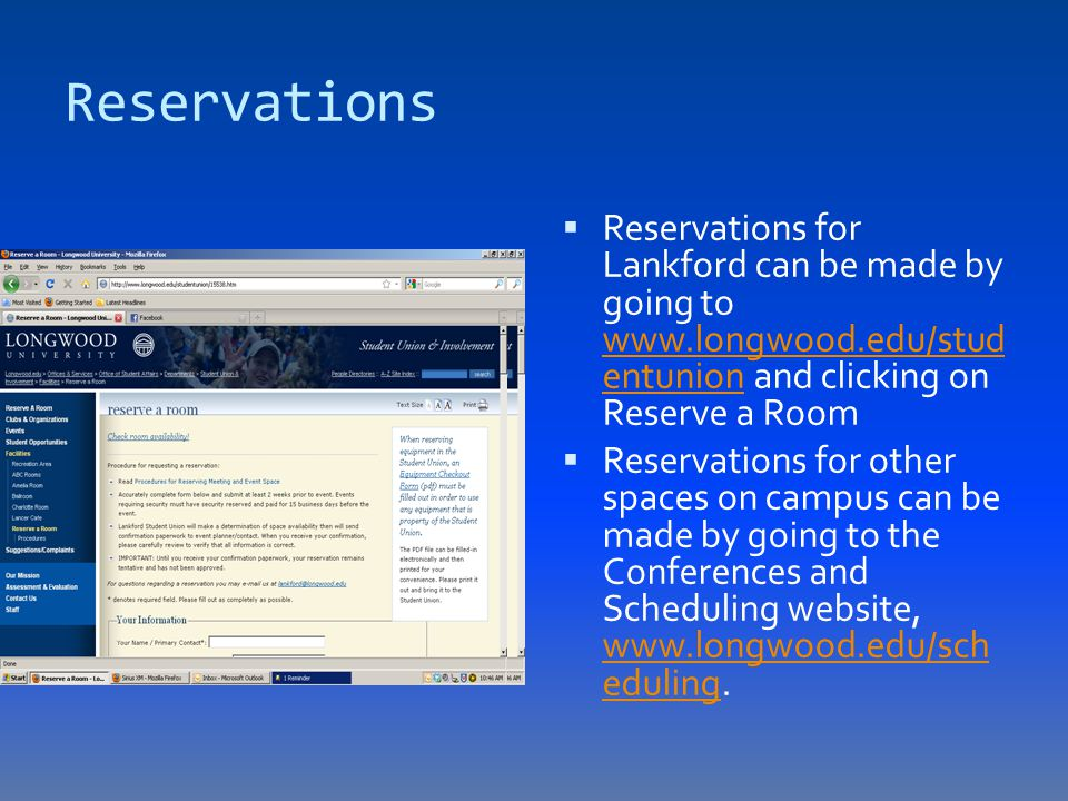 Reservations  Reservations for Lankford can be made by going to www.longwood.edu/stud entunion and clicking on Reserve a Room www.longwood.edu/stud entunion  Reservations for other spaces on campus can be made by going to the Conferences and Scheduling website, www.longwood.edu/sch eduling.