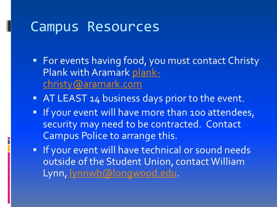 Campus Resources  For events having food, you must contact Christy Plank with Aramark plank- christy@aramark.complank- christy@aramark.com  AT LEAST 14 business days prior to the event.