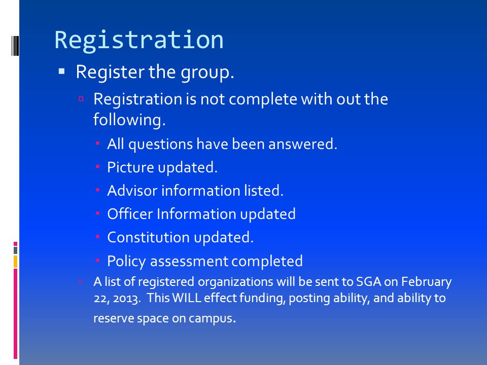 Registration  Register the group.  Registration is not complete with out the following.