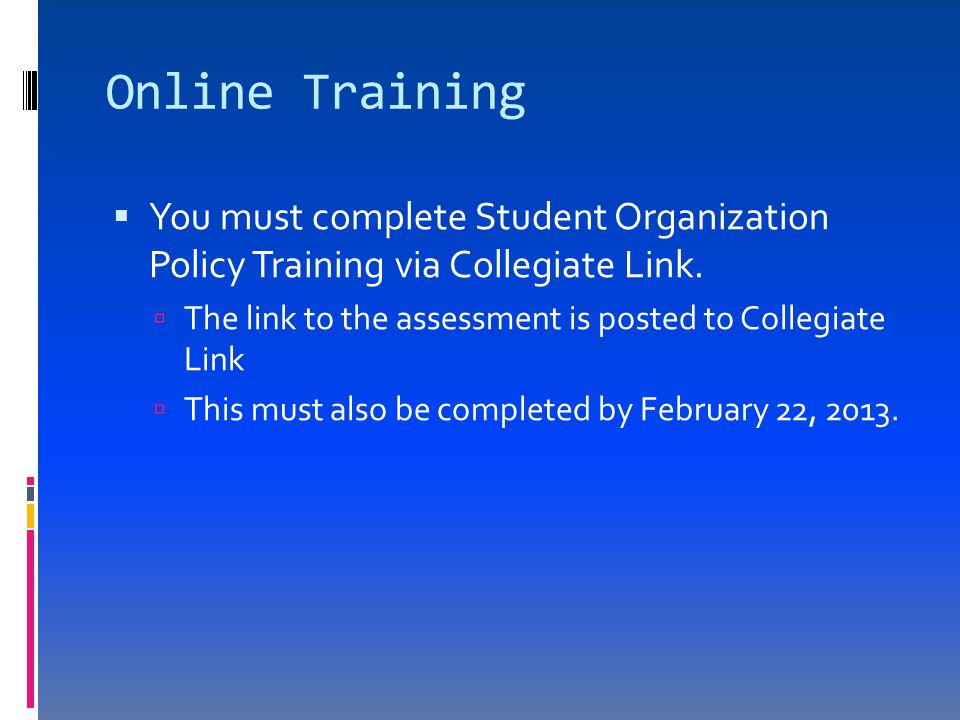 Online Training  You must complete Student Organization Policy Training via Collegiate Link.