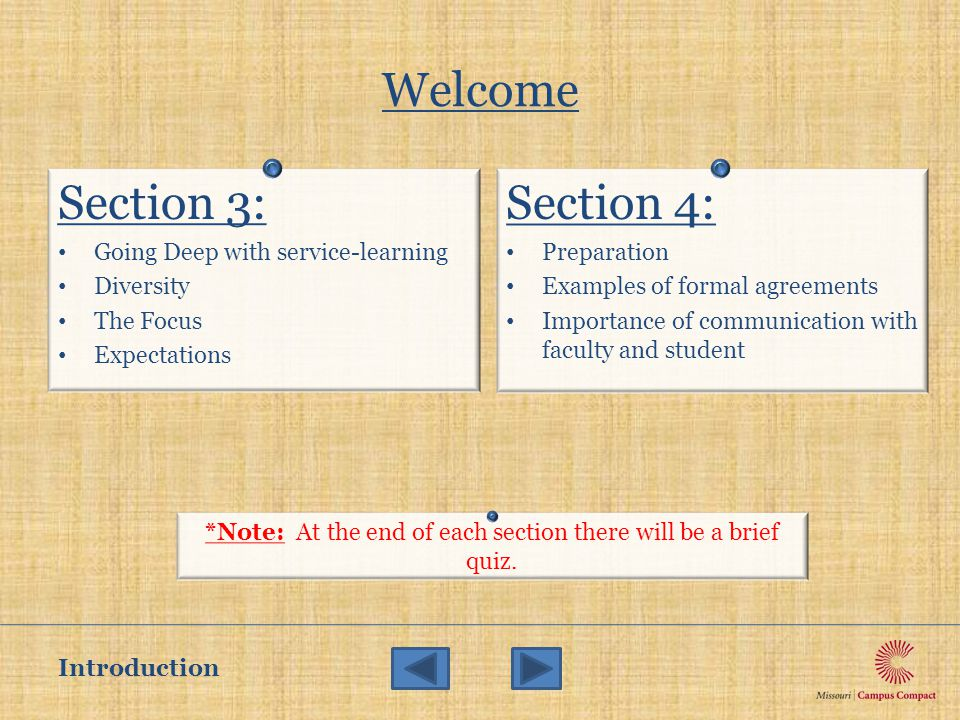Welcome Section 3: Going Deep with service-learning Diversity The Focus Expectations Section 4: Preparation Examples of formal agreements Importance of communication with faculty and student *Note: At the end of each section there will be a brief quiz.