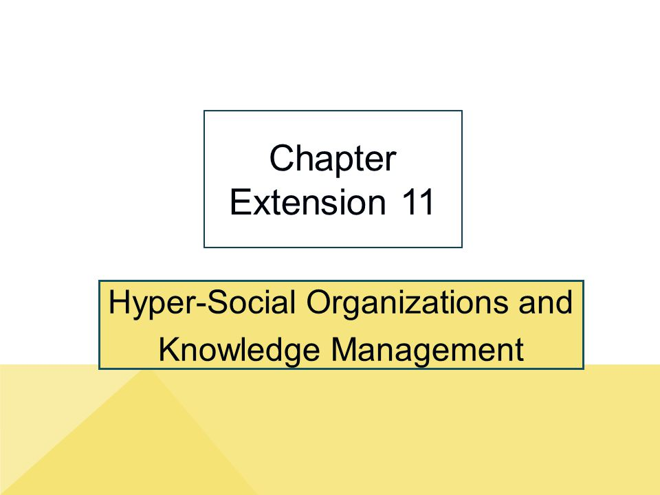 Hyper-Social Organizations and Knowledge Management Chapter Extension 11