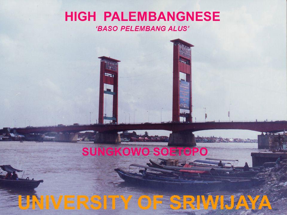 HIGH PALEMBANGNESE 'BASO PELEMBANG ALUS' SUNGKOWO SOETOPO UNIVERSITY OF SRIWIJAYA