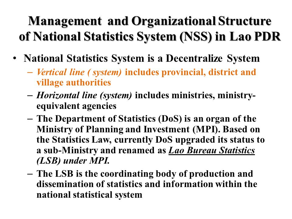 Management and Organizational Structure of National Statistics System (NSS) in Lao PDR National Statistics System is a Decentralize System – Vertical