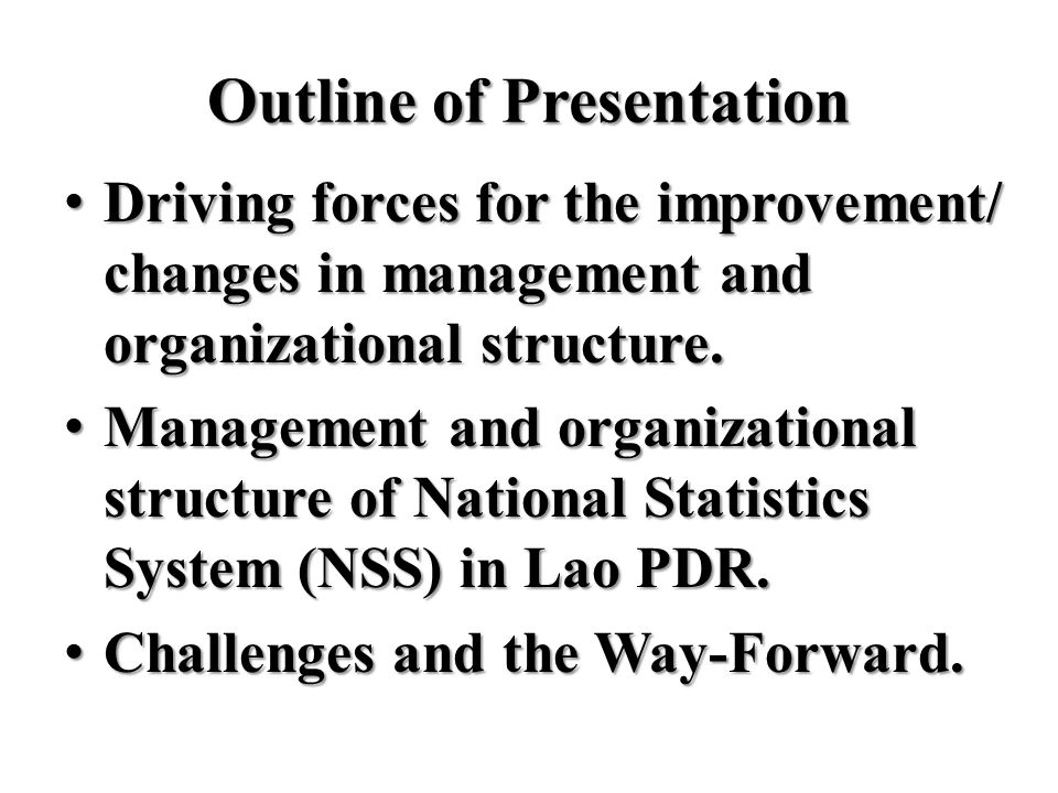 Structure of Statistics Organization: Vertical System ( Province Statistics Center ) Structure Provincial Statistics Center Provincial Planning and Investment DiV Statistics Center of Province Economic Statistics section Socio Statistics section Administratio n office Other offices 1,..n At the provincial level head and deputy head of SCP ( 16 provinces and Vientiane Capital ) appointed.