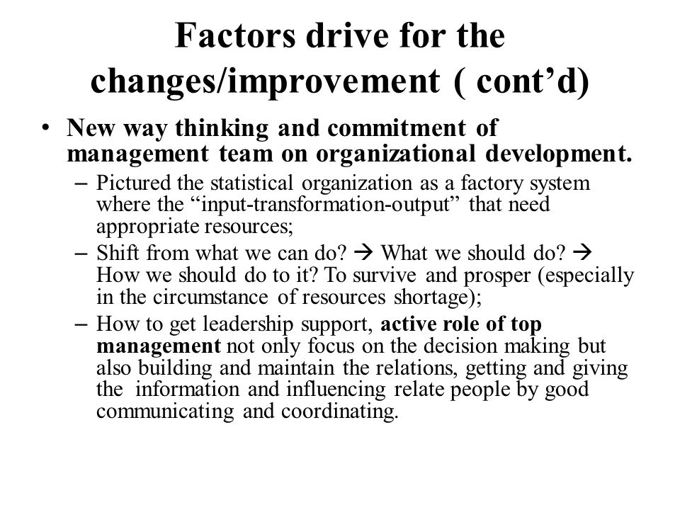Factors drive for the change/improvement ( cont'd) Political view/supports, legislation and institutional arrangement.