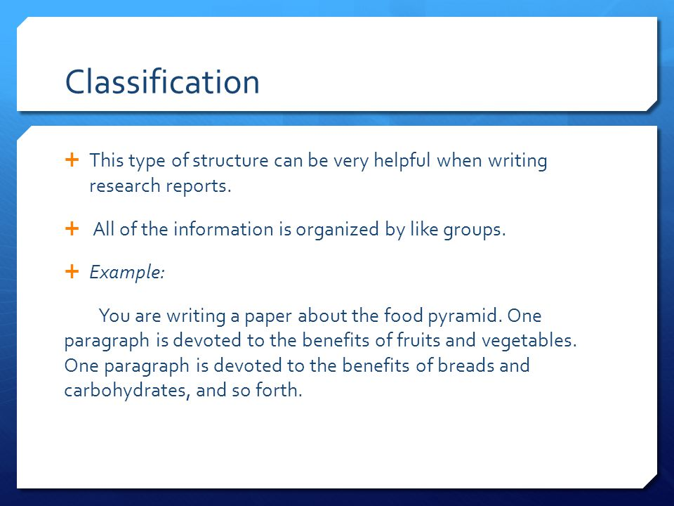 Classification  This type of structure can be very helpful when writing research reports.