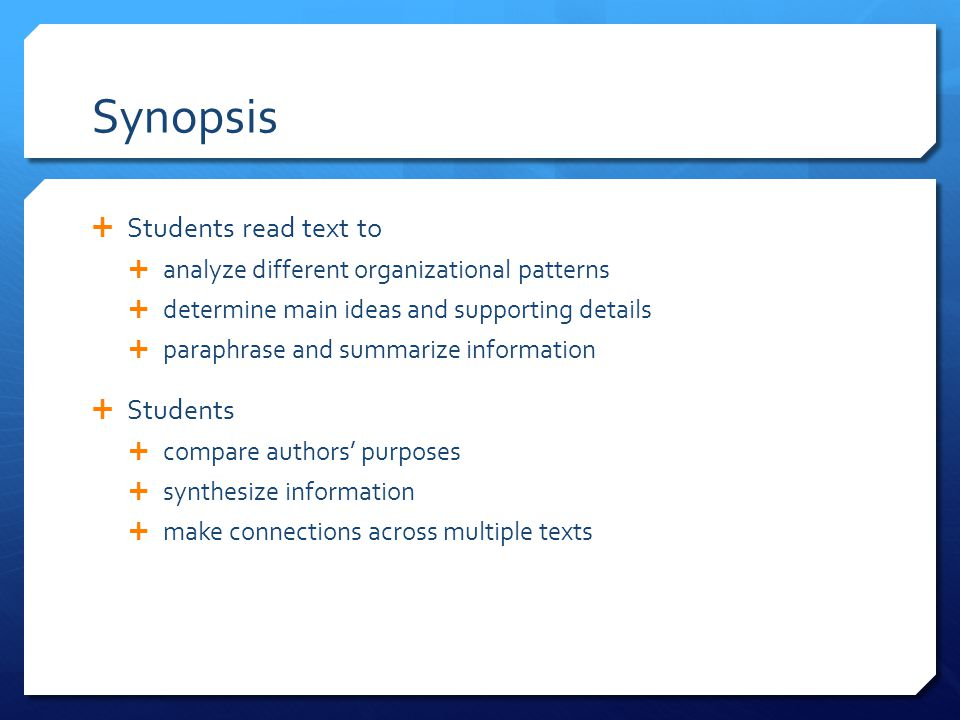 Synopsis  Students read text to  analyze different organizational patterns  determine main ideas and supporting details  paraphrase and summarize information  Students  compare authors' purposes  synthesize information  make connections across multiple texts