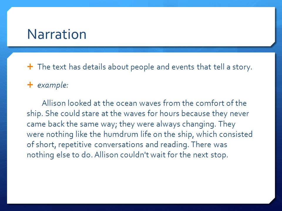 Narration  The text has details about people and events that tell a story.