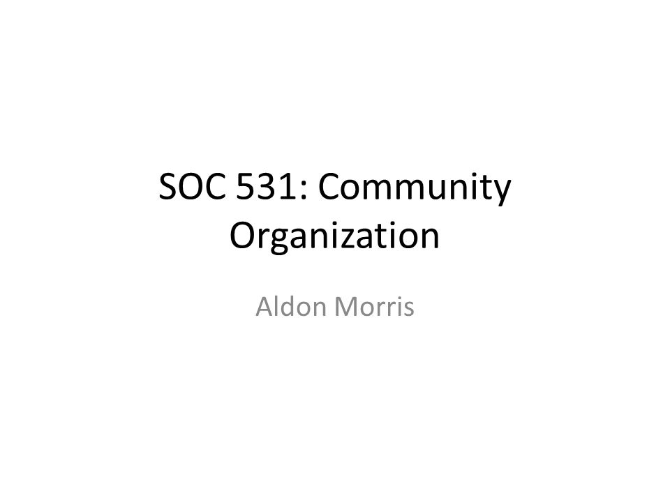 SOC 531: Community Organization Aldon Morris