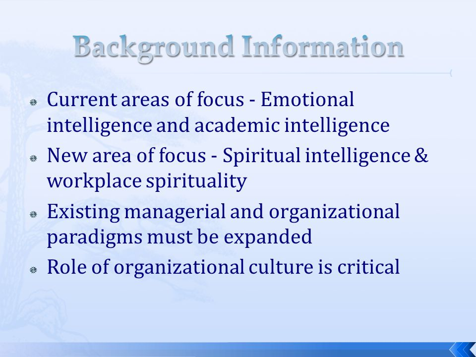  Current areas of focus - Emotional intelligence and academic intelligence  New area of focus - Spiritual intelligence & workplace spirituality  Ex